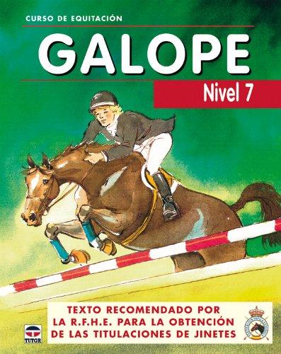 CURSO DE EQUITACION. GALOPE. NIVEL 7: TEXTO RECOMENDADO POR LA R.F.H.E. PARA LA OBTENCION DE LAS ...