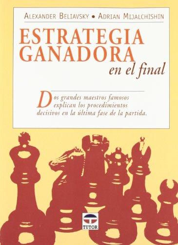 9788479025915: Estrategia ganadora en el final / Winning Endgame Strategy: Dos grandes maestros famosos ,explican los procedimientos decisivos en la ultima fase de ... the crucial procedu (Spanish Edition)