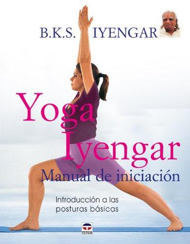 9788479026233: Yoga Iyengar/ Iyengar Yoga: Manual de iniciacion/ Introductory Manual (Spanish Edition)