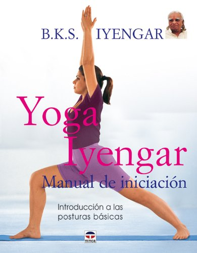 9788479026233: Yoga Iyengar/ Iyengar Yoga: Manual de iniciacion/ Introductory Manual (Spanish Edition)