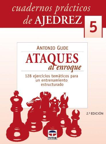9788479026257: CUADEROS PRÁCTICOS DE AJEDREZ 5. ATAQUES DE ENROQUE (Cuadernos Practicos De Ajedrez)