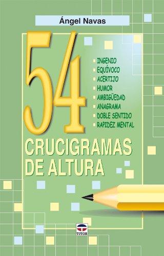 54 CRUCIGRAMAS DE ALTURA: INGENIO. EQUIVOCO. ACERTIJO. HUMOR. AMBIGÜEDAD. ANAGRAMA. DOBLE ...