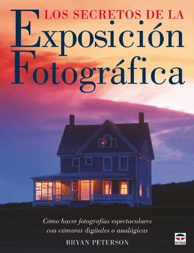 9788479026660: Los secretos de la exposicion fotografica / Understanding Exposure: Como hacer fotografias espectaculares con camaras digitales o analogicas / How to ... Photographs With a Film or Digital Camera