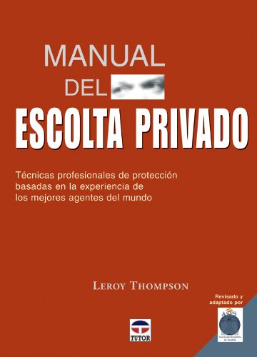 MANUAL DEL ESCOLTA PRIVADO. TÉCNICAS PROFESIONALES DE: THOMPSON, LEROY