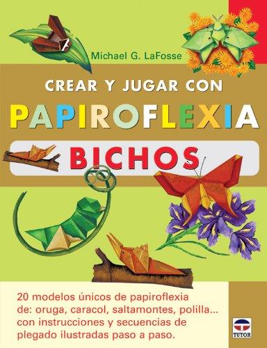 Crear y jugar con papiroflexia bichos: LaFosse, Michel G.