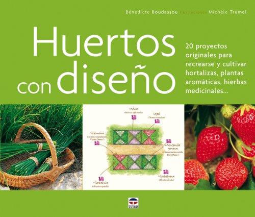 HUERTOS CON DISEÑO: 20 PROYECTOS ORIGINALES PARA RECREARSE Y CULTIVAR HORTALIZAS, PLANTAS ...