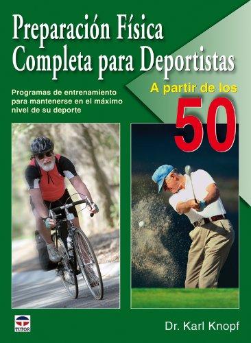 9788479028015: Preparacion fisica para deportistas a partir de los 50 / Total Sports Conditioning for Athletes 50+: Programas de entrenamiento para mantenerse en el ... at the Top of Your Game (Spanish Edition)