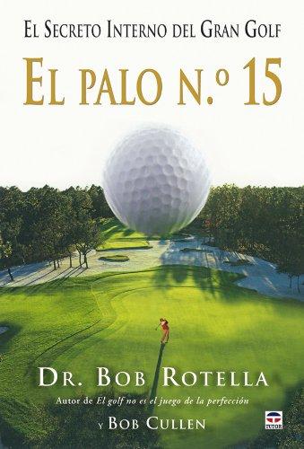 9788479028176: El palo n.º 15 / Your 15th Club: El secreto interno del gran golf / The Inner Secret to Great Golf (Spanish Edition)