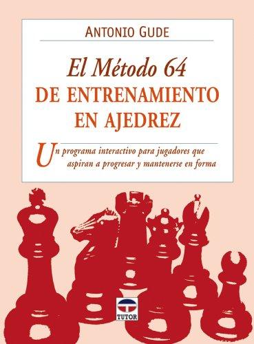 EL METODO 64 DE ENTRENAMIENTO EN AJEDREZ: UN PROGRAMA INTERACTIVO PARA JUGADORES QUE ASPIRAN A ...