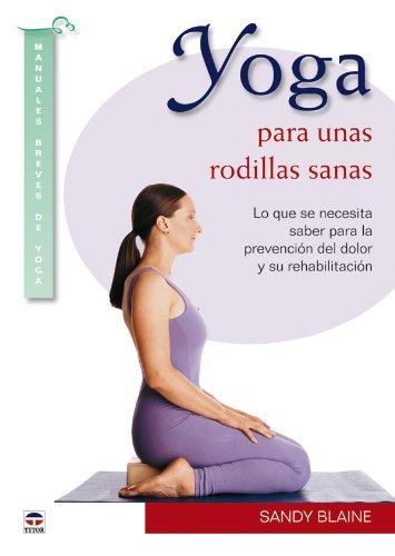 9788479028596: Yoga para unas rodillas sanas / Yoga for Healthy Knees: Lo que se necesita saber para la prevencion del dolor y su rehabilitacion / What You Need to ... Yoga / Brief Yoga Manuals) (Spanish Edition)