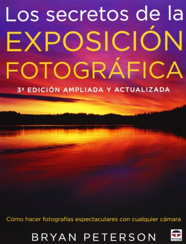9788479028794: Los secretos de la exposicion fotografica / Understanding Exposure: Como hacer fotografias espectaculares con cualquier camara / How to Shoot Great Photographs With Any Camera
