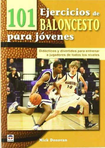 101 EJERCICIOS DE BALONCESTO PARA JOVENES: DIDACTICOS Y DIVERTIDOS PARA ENTRENAR A JUGADORES DE ...