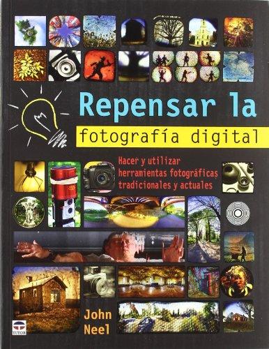 REPENSAR LA FOTOGRAFIA DIGITAL: HACER Y UTILIZAR HERRAMIENTAS FOTOGRAFICAS TRADICIONALES Y ACTUALES...