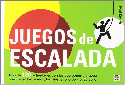 JUEGOS DE ESCALADA MÁS DE 120 ACTIVIDADES: SMITH, PAUL GONZÁLEZ