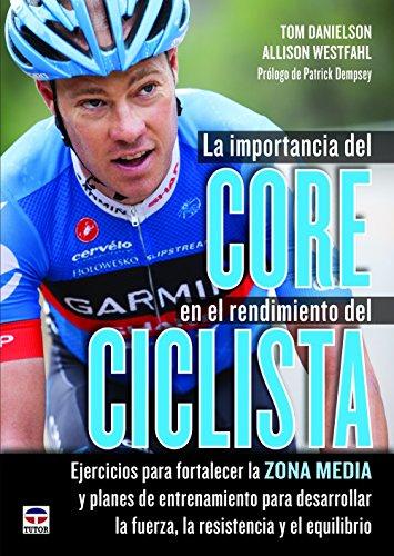 9788479029920: La importancia del Core en el rendimiento del ciclista: Ejercicios para fortalezer la zona media y planes de entrenamiento para desarrollar la fuerza, la resistencia y el equilibrio (Spanish Edition)