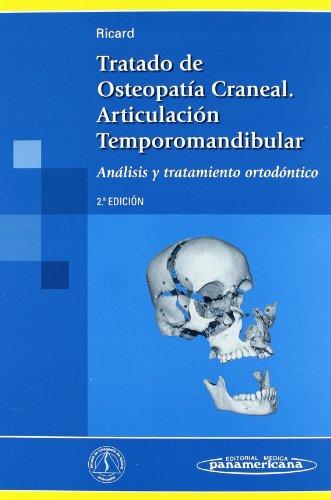 Tratado de osteopatia craneal/ Cranial Osteopathic Treatment: Articulacion temporomandibular. Analisis y tratamiento ortodontico/ Temporomandibular ... and Orthodontic Treatment (Spanish Edition) (847903999X) by Francois Ricard
