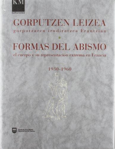 Formas del abismo : el cuerpo y su representación extrema en Francia, 1930-60 (Km - Kulturunea)