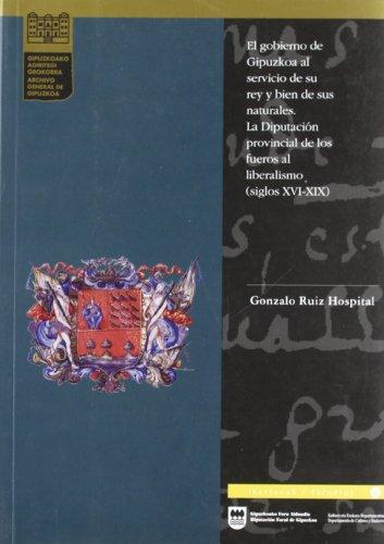 9788479072025: Gobierno de gipuzkoa al servicio de su rey y bien de sus naturales, (Gipuzkoako Historioa)