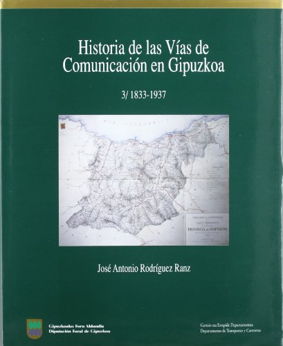 HISTORIA DE LAS VIAS DE COMUNICACION EN GIPUZKOA, 3: 1833-1937. DIRIGIDA POR E. BARRENA OSORO: ...