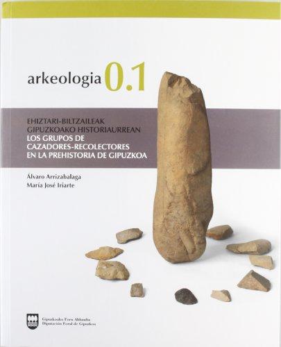 b)arkeologia 0.1 - Grupos Cazadores-Recolectores En La Prehistoria: Alvaro Arrizabalaga, Maria Jose...