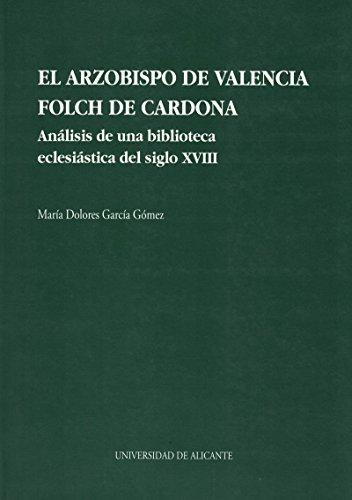 9788479083007: El arzobispo de Valencia Folch de Cardona: Análisis de una biblioteca eclesiástica del siglo XVIII (Monografías)