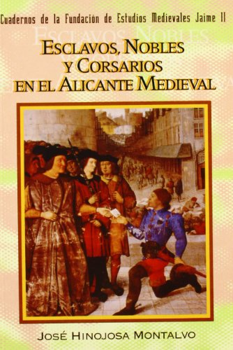 9788479084677: Esclavos, nobles y corsarios en el Alicante medieval