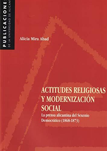 9788479084981: Actitudes religiosas y modernización social. La prensa alicantina del Sexenio Democrático (1868-1873)