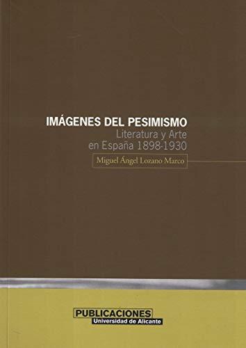 9788479085414: Imágenes del pesimismo: Literatura y Arte en España 1898-1930 (Monografías)