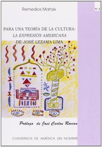 9788479085667: Para Una Teoria De La Cultura / For a Theory of Culture: La Expresion Americana De Jose Lezama Lima / The American Expression of Jose Lezama Lima ... / America Without a Name) (Spanish Edition)