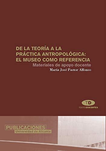 9788479086312: De la teoría a la práctica antropológica: el museo como referencia (Textos docentes)