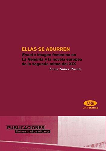 9788479086435: Ellas se aburren: Ennui e imagen femenina en La Regenta y la novela europea de la segunda mitad del XIX (Monografías)