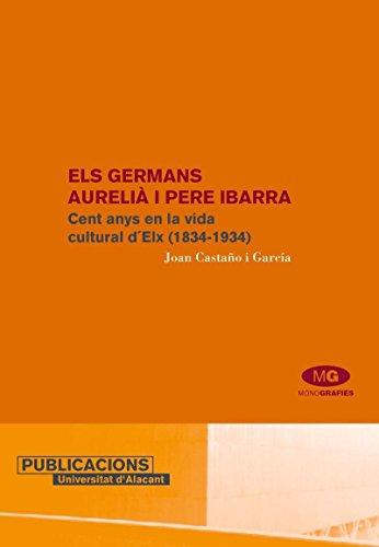 9788479086442: Els germans Aurelià i Pere Ibarra: Cent anys en la vida cultural d'Elx (1834-1934) (Monografías)