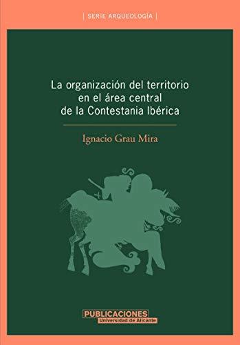 9788479086633: La organización del territorio en el área central de la Contestania Ibérica (Monografías)