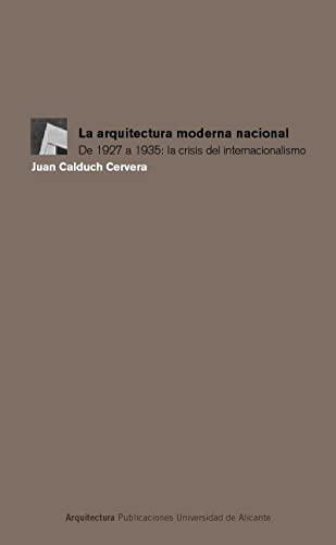 9788479087357: La arquitectura moderna nacional / National Modern architecture: De 1927 a 1935: La Crisis Del Internacionalismo / from 1927 to 1935: the Crisis of Internationalism (Spanish Edition)