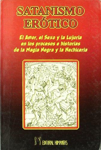 Satanismo erótico : el amor, el sexo y la lujuria en los procesos e historias de la magia negra y la hechicería (Paperback) - Justo María Escalante