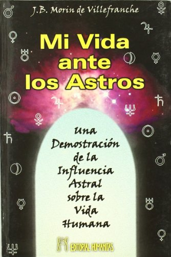 9788479103019: Mi Vida Ante Los Astros: Una Demostración De La Influencia Astral Sobre La Vida Humana