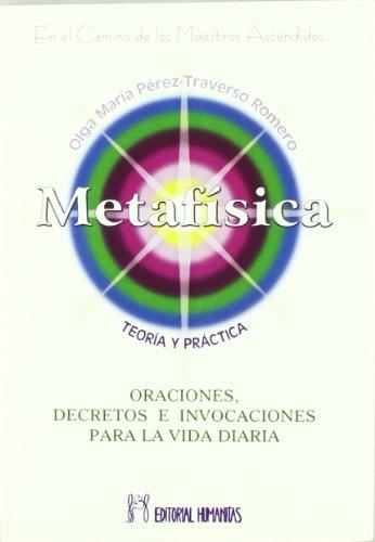 METAFÍSICA. TEORÍA Y PRÁCTICA ORACIONES, DECRETOS E: PÉREZ- TRAVERSO ROMERO,