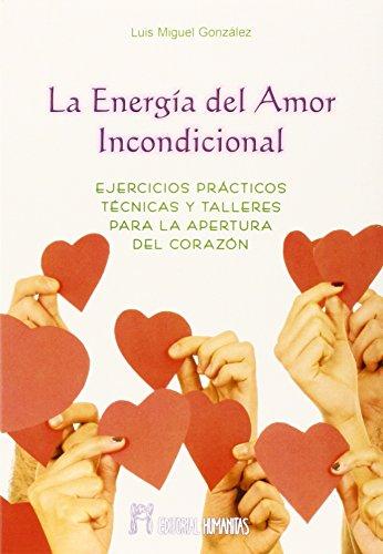 LA ENERGÍA DEL AMOR INCONDICIONAL: EJERCICIOS PRÁCTICOS,: Luis Miguel González