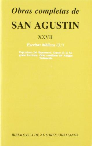 9788479140373: Obras completas de San Agustín. XXVII: Escritos bíblicos (3.º): Expresiones del Heptateuco. Espejo de la Sagrada Escritura. Ocho pasajes del Antiguo Testamento