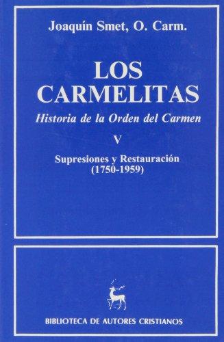 Los Carmelitas. Historia de la Orden del Carmen. Tomo V. Supresiones y Restauración ( 1750-1959) - Joaquín Smet, O. Carm