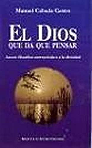 El Dios que da que pensar. Acceso filosófico-antropológico a la divinidad - Manuel Cabada Castro
