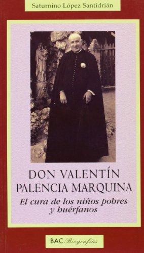 Don Valentín Palencia Marquina. El Cura De Los Niños Pobres y Huérfanos: ...