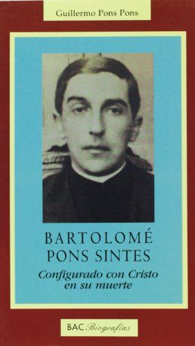 Bartolome Pons Sintes. Configurado Con Cristo En: Guillermo Pons Pons