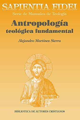 AntropologÃa teolà gica fundamental: Alejandro MartÃnez Sierra
