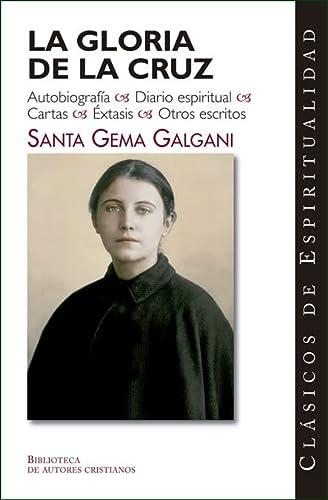 9788479146009: La gloria de la cruz. Autobiografía. Diario espiritual. Cartas. Éxtasis. Otros escritos de Santa Gema Galgani