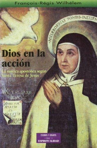9788479146221: Dios en la acción : la mística apostólica según Santa Teresa de Jesús