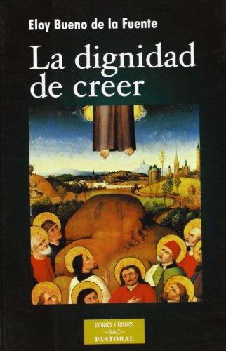 9788479147884: La dignidad de creer (ESTUDIOS Y ENSAYOS)