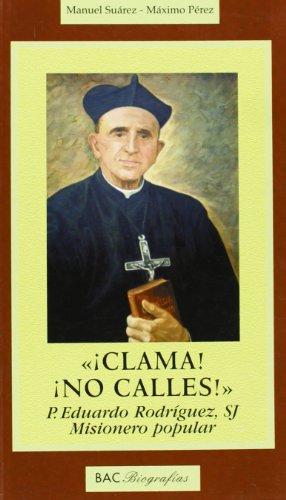 9788479148263: ¡Clama! ¡No calles!: P. Eduardo Rodríguez, SJ, misionero popular (BIOGRAFÍAS)