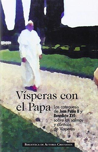 Vísperas con el Papa : las catequesis: Papa Benedicto XVI
