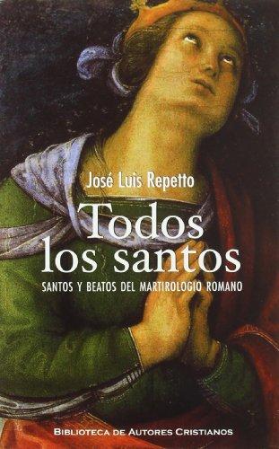 TODOS LOS SANTOS : SANTOS Y BEATOS DEL MARTIROLOGIO ROMANO - REPETTO BETES, JOSE LUIS